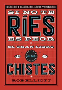 Si No Te Ries, Es Peor - El Gran Libro De Chistes - Rob Elliot