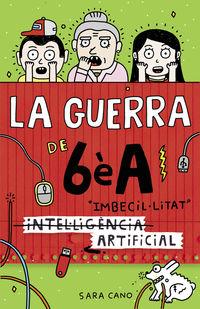 Guerra De 6e A, La 3 - (intel'ligencia) Imbecil'litat Artificial - Sara Cano