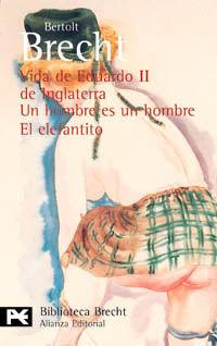 Vida De Eduardo Ii De Inglaterra / Hombre Es Un Hombre, Un / Elefantito - Bertolt Brecht