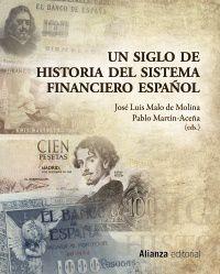 SIGLO DE HISTORIA DEL SISTEMA FINANCIERO ESPAÑOL, UN