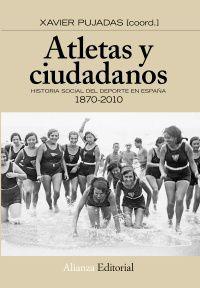 Atletas Y Ciudadanos - Historia Social Del Deporte En España - Xavier Pujadas
