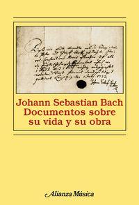 Johann Sebastian Bach - Documentos Sobre Su Vida Y Su Obra - Hans-Joachim Schulze