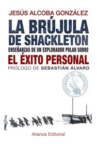BRUJULA DE SHACKLETON, LA - ENSEÑANZAS DE UN EXPLORADOR POLAR SOBRE EL EXITO PERSONAL