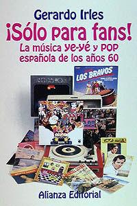 ¡SOLO PARA FANS! - LA MUSICA YE-YE Y POP ESPAÑOLA EN LOS AÑOS 60