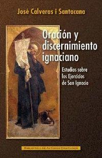 oracion y discernimiento ignaciano - estudio sobre los ejercicios de san ignacio - Jose Calveras I Santacana
