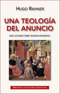 TEOLOGIA DEL ANUNCIO, UNA - DOCE LECCIONES SOBRE TEOLOGIA KERIGMATICA