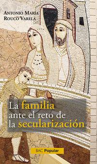 FAMILIA ANTE EL RETO DE LA SECULARIZACION, LA