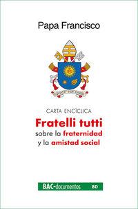 FRATELLI TUTTI - CARTA ENCICLICA SOBRE LA FRATERNIDAD Y LA AMISTAD SOCIAL