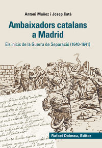 AMBAIXADORS CATALANS A MADRID - ELS INICIS DE LA GUERRA DE SEPARACIO (1640-1641)