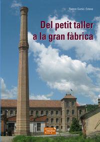 DEL PETIT TALLER A LA GRAN FABRICA