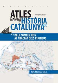 ATLES MANUAL D'HISTORIA DE CATALUNYA - DELS COMTES REIS AL TRACTAT DELS PIRINEUS