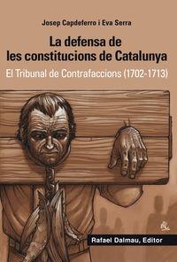 DEFENSA DE LES CONSTITUCIONS DE CATALUNYA, LA - EL TRIBUNAL DE CONTRAFACCIONS (1702-1713)