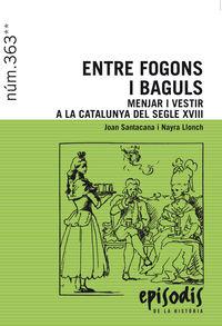 ENTRE FOGONS I BAGULS - MENJAR I VESTIR A LA CATALUNYA DEL SEGLE XVIII