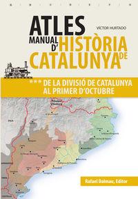 ATLES MANUAL D'HISTORIA DE CATALUNYA 3 - DE LA DIVISIO DE CATALUNYA AL PRIMER D'OCTUBRE