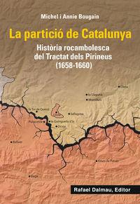 LA PARTICIO DE CATALUNYA - HISTORIA ROCAMBOLESCA DE TRACTAT DELS PIRINEUS (1658-1660)