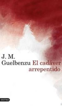 El Cadáver Arrepentido - J. M. Guelbenzu