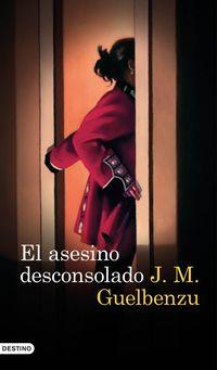 El asesino desconsolado - Jose Maria Guelbenzu