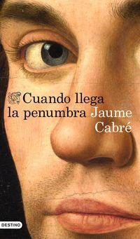 Cuando Llega La Penumbra - Jaume Cabre