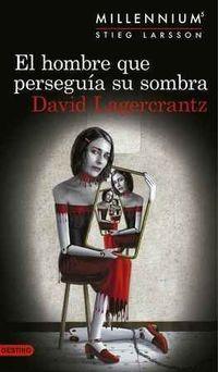 Millennium 5 - El Hombre Que Perseguia Su Sombra - David Lagercrantz