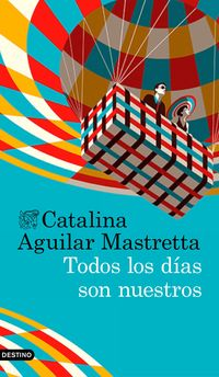Todos Los Dias Son Nuestros - Catalina Aguilar Mastretta