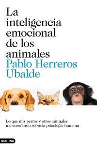 INTELIGENCIA EMOCIONAL DE LOS ANIMALES, LA - LO QUE MIS PERROS Y OTROS ANIMALES ME ENSEÑARON SOBRE LA PSICOLOGIA HUMANA