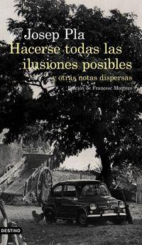 Hacerse Todas Las Ilusiones Posibles - Y Otras Notas Dispersas - Josep Pla