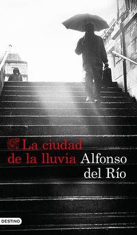 La ciudad de la lluvia - Alfonso Del Rio