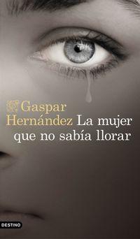 La mujer que no sabia llorar - Gaspar Hernandez
