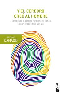 Y EL CEREBRO CREO AL HOMBRE - ¿COMO PUDO EL CEREBRO GENERAR EMOCIONES, SENTIMIENTOS, IDEAS Y EL YO?