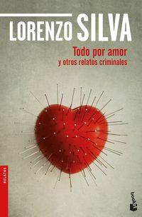 Todo Por Amor Y Otros Relatos Criminales - Lorenzo Silva