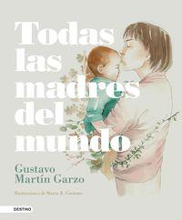 Todas Las Madres Del Mundo - Gustavo Martin Garzo