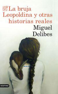 La bruja leopoldina y otras historias reales - Miguel Delibes