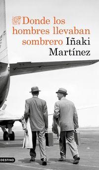 Donde Los Hombres Llevaban Sombrero - Iñaki Martinez