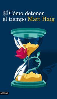 Como Detener El Tiempo - Matt Haig