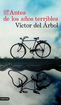 Antes De Los Años Terribles - Victor Del Arbol