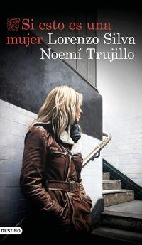 Si Esto Es Una Mujer - Lorenzo Silva / Noemi Trujillo