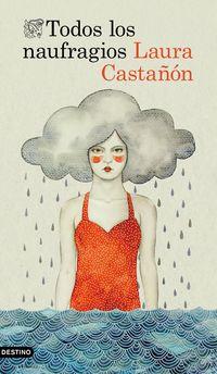 Todos Los Naufragios - Laura Castañon