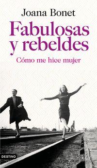 Fabulosas Y Rebeldes - Como Me Hice Mujer - Joana Bonet