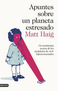 Apuntes Sobre Un Planeta Estresado - Matt Haig
