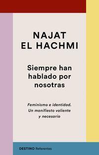 SIEMPRE HAN HABLADO POR NOSOTRAS - FEMINISMO E IDENTIDAD - UN MANIFIESTO VALIENTE Y NECESARIO