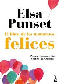 Libro De Los Momentos Felices, El - Pensamientos, Secretos Y Habitos Para Vivirlos - Elsa Punset