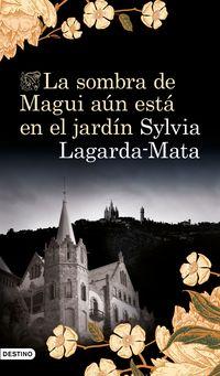 La sombra de magui aun esta en el jardin - Sylvia Lagarda Mata