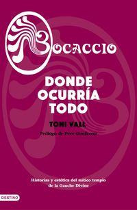 Bocaccio - Donde Ocurria Todo - Historias Y Estetica Del Mitico Templo De La Gauche Divine - Toni Vall