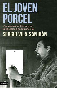 joven porcel, el - una ascension literaria en la barcelona de los años sesenta - Sergio Vila-Sanjuan