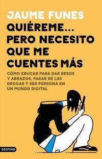 Quiereme… Pero Necesito Que Me Cuentes Mas - Jaume Funes