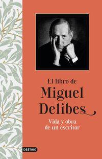 Libro De Miguel Delibes, El - Vida Y Obra De Un Escritor - Miguel Delibes