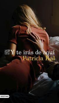 Y Te Iras De Aqui - Patricia Kal