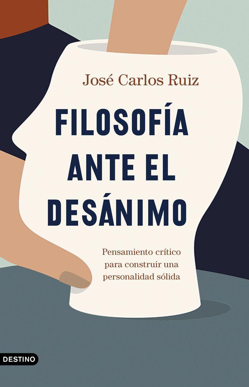 filosofia ante el desanimo - pensamiento critico para construir una personalidad solida - Jose Carlos Ruiz