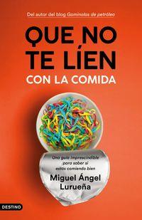 que no te lien con la comida - una guia imprescindible para saber si estas comiendo bien - Miguel Angel Lurueña