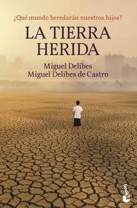 TIERRA HERIDA, LA - ¿QUE MUNDO HEREDARAN NUESTROS HIJOS?